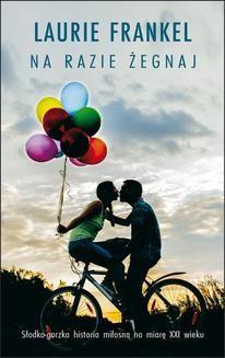 Chomikuj, ebook online Na razie żegnaj. Laurie Frankel
