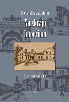 Chomikuj, ebook online Na skraju Imperium i inne wspomnienia. Mieczysław Jałowiecki
