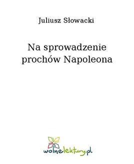 Chomikuj, ebook online Na sprowadzenie prochów Napoleona. Juliusz Słowacki