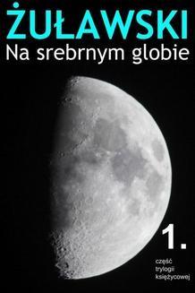 Chomikuj, pobierz ebook online Na srebrnym globie. Jerzy Żuławski