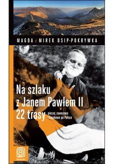 Chomikuj, ebook online Na szlaku z Janem Pawłem II. 22 trasy piesze, rowerowe i kajakowe po Polsce. Wydanie 1. Magda Osip-Pokrywka