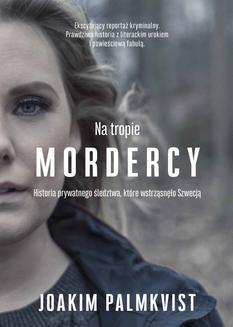 Chomikuj, ebook online Na tropie mordercy. Historia prywatnego śledztwa, które wstrząsnęło Szwecją. Joakim Palmkvist