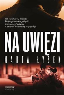 Chomikuj, pobierz ebook online Na uwięzi. Marta Łysek