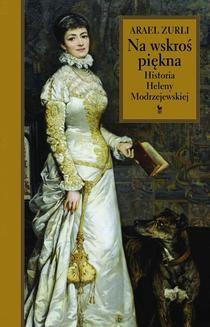 Chomikuj, ebook online Na wskroś piękna. Historia Heleny Modrzejewskiej. Arael Zurli