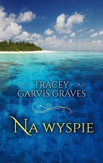 Chomikuj, ebook online Na wyspie. Tracey Garvis Graves