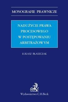 Chomikuj, ebook online Nadużycie prawa procesowego w postępowaniu arbitrażowym. Łukasz Błaszczak