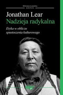 Chomikuj, pobierz ebook online Nadzieja radykalna. Etyka w obliczu spustoszenia kulturowego. Jonathan Lear