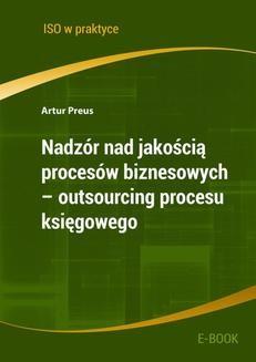 Chomikuj, ebook online Nadzór nad jakością procesów biznesowych – outsourcing procesu księgowego. Artur Preus