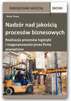 Chomikuj, pobierz ebook online Nadzór nad jakością procesów biznesowych – realizacja procesów logistyki i magazynowania przez firmy zewnętrzne. Artur Preus