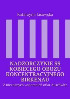 Chomikuj, ebook online Nadzorczynie SS kobiecego obozu koncentracyjnego Birkenau. Katarzyna Lisowska