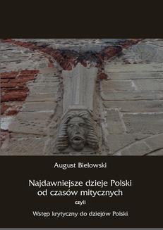 Chomikuj, ebook online Najdawniejsze dzieje Polski od czasów mitycznych, czyli wstęp krytyczny do dziejów Polski. August Bielowski