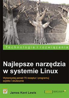 Chomikuj, ebook online Najlepsze narzędzia w systemie Linux. Wykorzystaj ponad 70 receptur i programuj szybko i skutecznie. James Kent Lewis