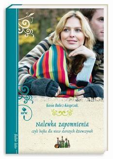 Chomikuj, ebook online Nalewka zapomnienia. Kasia Bulicz-Kasprzak