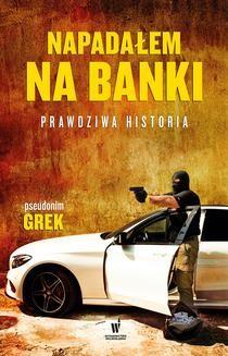 Chomikuj, ebook online Napadałem na banki. Prawdziwa historia. pseudonim Grek