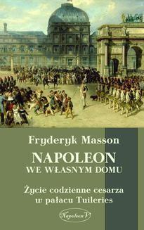Ebook Napoleon we własnym domu. Życie codzienne w pałacu Tuileries pdf