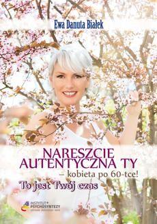 Chomikuj, ebook online Nareszcie Autentyczna Ty!. Ewa Danuta Białek