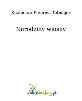 Chomikuj, ebook online Narodziny wiosny. Kazimierz Przerwa-Tetmajer