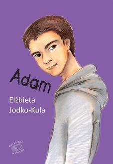 Chomikuj, pobierz ebook online Nastoletnie problemy: Adam. Elżbieta Jodko-Kula