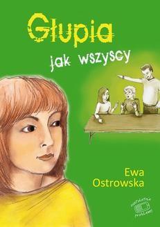 Chomikuj, ebook online Nastoletnie problemy: Głupia jak wszyscy. Ewa Ostrowska