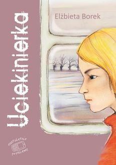 Chomikuj, pobierz ebook online Nastoletnie problemy: Uciekinierka. Elżbieta Borek