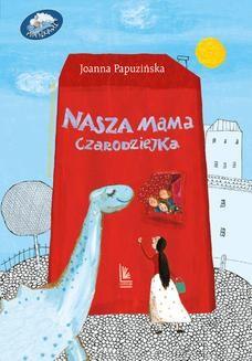 Chomikuj, ebook online Nasza mama czarodziejka. Joanna Papuzińska