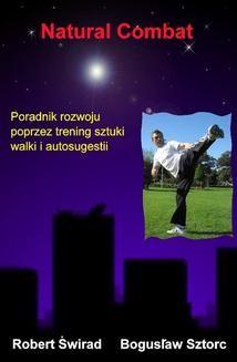 Chomikuj, ebook online Natural Combat. Poradnik rozwoju poprzez trening sztuki walki i autosugestii. Bogusław Sztorc