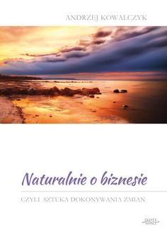 Chomikuj, pobierz ebook online Naturalnie o biznesie. Andrzej Kowalczyk