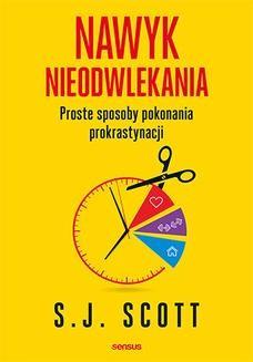Chomikuj, ebook online Nawyk nieodwlekania. Proste sposoby pokonania prokrastynacji. S.J. Scott