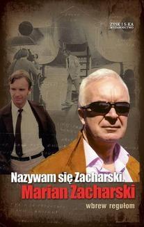 Ebook Nazywam się Zacharski, Marian Zacharski. Wbrew regułom pdf