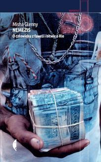 Chomikuj, ebook online Nemezis. O człowieku z faweli i bitwie o Rio. Misha Glenny