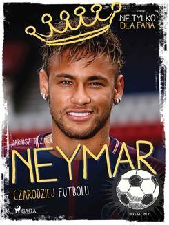 Chomikuj, ebook online Neymar – Czarodziej futbolu. Dariusz Tuzimek