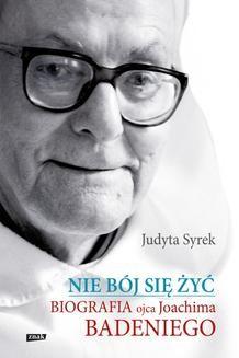 Chomikuj, ebook online Nie bój się żyć. Biografia ojca Joachima Badeniego. Judyta Syrek