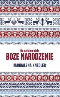 Chomikuj, ebook online Nie całkiem białe Boże Narodzenie. Magdalena Knedler