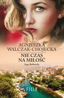 Chomikuj, ebook online Nie czas na miłość. Agnieszka Walczak-Chojecka