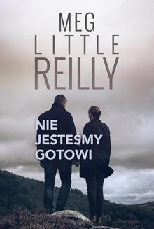Chomikuj, ebook online Nie jesteśmy gotowi. Meg Little Reilly
