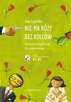 Chomikuj, ebook online Nie ma rózy bez kolców. Ćwiczenia ortograficzne dla cudzoziemców (B1, B2). Ewa Lipińska
