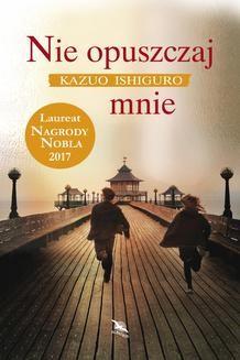 Chomikuj, pobierz ebook online Nie opuszczaj mnie. Kazuo Ishiguro