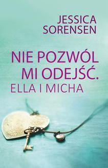 Chomikuj, ebook online Nie pozwól mi odejść. Ella i Micha. Jessica Sorensen