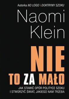 Chomikuj, ebook online Nie to za mało. Jak stawić opór polityce szoku i stworzyć świat, jakiego nam trzeba. Naomi Klein