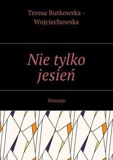 Chomikuj, ebook online Nie tylko jesień. Teresa Rutkowska-Wojciechowska