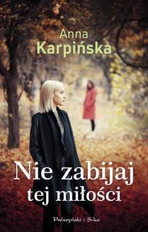 Chomikuj, ebook online Nie zabijaj tej miłości. Anna Karpińska