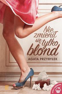 Chomikuj, ebook online Nie zmienił się tylko blond. Agata Przybyłek