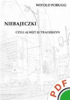 Chomikuj, pobierz ebook online Niebajeczki, czyli aj hejt ju tragejszyn. Witold Pobugg