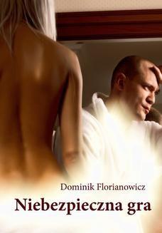 Chomikuj, ebook online Niebezpieczna gra. Dominik Florianowicz