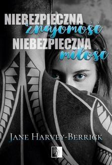 Chomikuj, ebook online Niebezpieczna znajomość, niebezpieczna miłość. Jane Harvey-Berrick