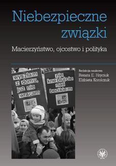 Chomikuj, pobierz ebook online Niebezpieczne związki. Macierzyństwo, ojcostwo i polityka. Renata E. Hryciuk