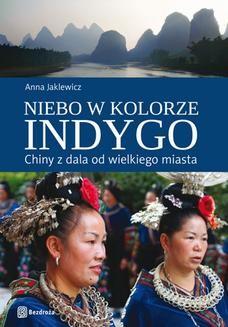Chomikuj, ebook online Niebo w kolorze indygo. Chiny z dala od wielkiego miasta. Anna Jaklewicz