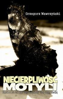Chomikuj, ebook online Niecierpliwość motyli i inne opowiadania. Grzegorz Wawrzyński