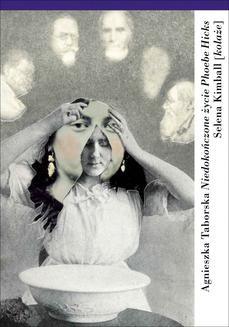 Chomikuj, pobierz ebook online Niedokończone życie Phoebe Hicks. Agnieszka Taborska