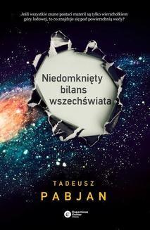 Chomikuj, ebook online Niedomknięty bilans wszechświata. Tadeusz Pabjan